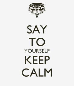 Poster: SAY TO YOURSELF KEEP CALM