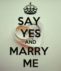 Poster: SAY  YES AND MARRY  ME