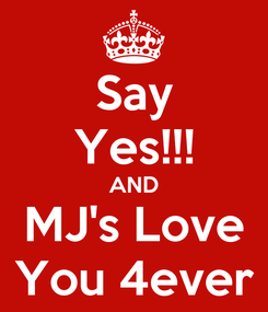 Poster: Say Yes!!! AND MJ's Love You 4ever