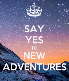 Poster: SAY YES TO NEW ADVENTURES