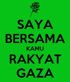 Poster: SAYA BERSAMA KAMU RAKYAT GAZA