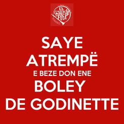 Poster: SAYE ATREMPË E BEZE DON ENE BOLEY  DE GODINETTE