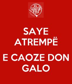 Poster: SAYE ATREMPË  E CAOZE DON GALO