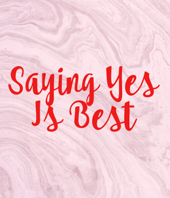 Poster: Saying Yes Is Best