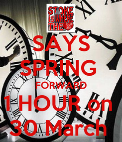 Poster: SAYS SPRING  FORWARD 1 HOUR on  30 March