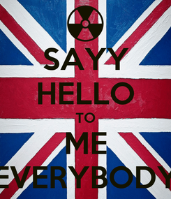 Poster: SAYY HELLO TO ME EVERYBODY