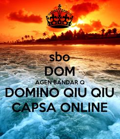 Poster: sbo DOM AGEN BANDAR Q DOMINO QIU QIU CAPSA ONLINE