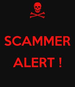 Poster:  SCAMMER  ALERT !