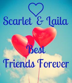 Poster: Scarlet  & Laila  Best Friends Forever