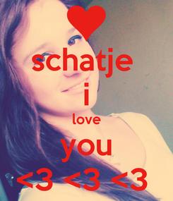 Poster: schatje  i love you <3 <3 <3