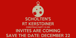 Poster: SCHOLTEN'S RT KERSTDINER CHRISTMAS PARTY IS ON! INVITES ARE COMING SAVE THE DATE: DECEMBER 22