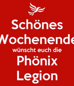 Poster: Schönes Wochenende wünscht euch die Phönix Legion