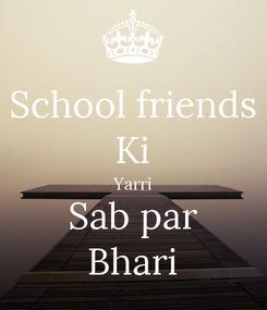 Poster: School friends Ki Yarri Sab par Bhari