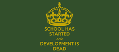 Poster: SCHOOL HAS STARTED AND DEVELOPMENT IS DEAD