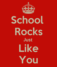 Poster: School  Rocks Just  Like You