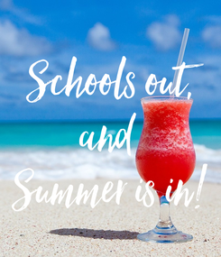 Poster: Schools out, and  Summer is in!