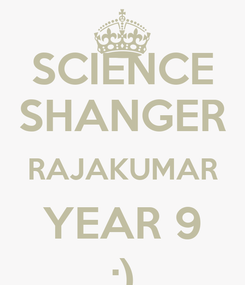 Poster: SCIENCE SHANGER RAJAKUMAR YEAR 9 :)