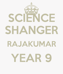 Poster: SCIENCE SHANGER RAJAKUMAR YEAR 9