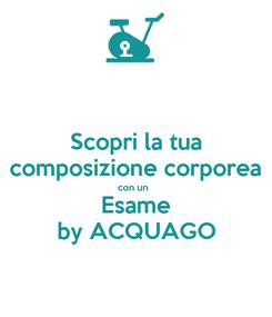 Poster: Scopri la tua composizione corporea con un  Esame by ACQUAGO