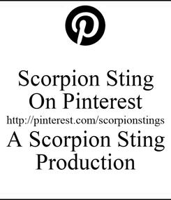 Poster: Scorpion Sting On Pinterest http://pinterest.com/scorpionstings A Scorpion Sting Production