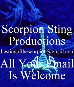 Poster: Scorpion Sting Productions thestingofthescorpion@gmail.com All Your Email Is Welcome