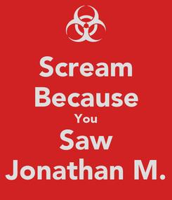 Poster: Scream Because You Saw Jonathan M.