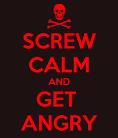 Poster: SCREW CALM AND GET  ANGRY