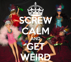 Poster: SCREW CALM AND GET WEIRD