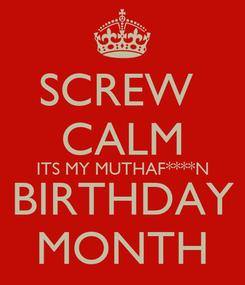 Poster: SCREW  CALM ITS MY MUTHAF****N BIRTHDAY MONTH