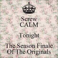 Poster: Screw CALM Tonight The Season Finale Of The Originals