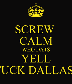 Poster: SCREW  CALM WHO DATS YELL FUCK DALLAS!