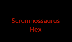 Poster:  Scrumnossaurus  Hex