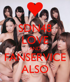 Poster: SDN48 LOVE AND FANSERVICE ALSO