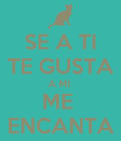 Poster: SE A TI TE GUSTA A MI  ME  ENCANTA