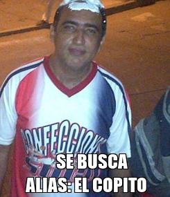 Poster:        SE BUSCA    ALIAS: EL COPITO