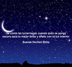 Poster: Se como las luciernagas, cuando todo se ponga  oscuro saca tu mejor brillo y tiñelo con tu luz interior   Buenas Noches Elsita