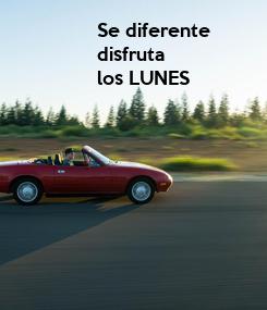 Poster: Se diferente  disfruta  los LUNES