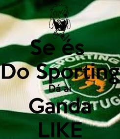 Poster: Se és  Do Sporting Dá aí Ganda LIKE