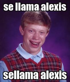 Poster: se llama alexis sellama alexis