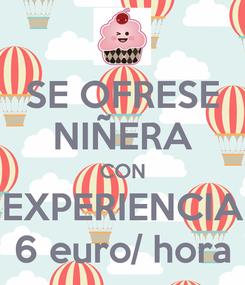 Poster: SE OFRESE NIÑERA CON EXPERIENCIA 6 euro/ hora