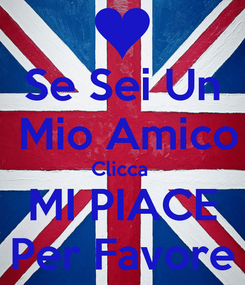 Poster: Se Sei Un  Mio Amico Clicca  MI PIACE Per Favore