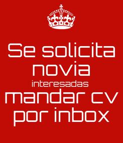 Poster: Se solicita novia interesadas  mandar cv por inbox