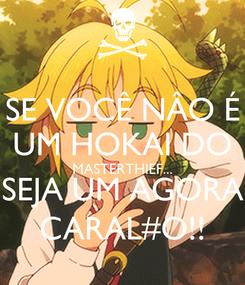 Poster: SE VOCÊ NÂO É UM HOKAI DO MASTERTHIEF... SEJA UM AGORA CARAL#O!!