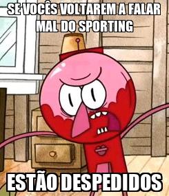Poster: SE VOCÊS VOLTAREM A FALAR MAL DO SPORTING ESTÃO DESPEDIDOS