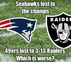 Poster: Seahawks lost to the champs 49ers lost to 3-13 Raiders. Which is worse?