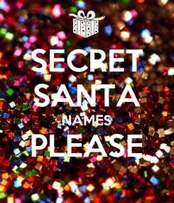 Poster: SECRET SANTA NAMES PLEASE