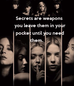 Poster:   Secrets are weapons   you leave them in your    pocket until you need