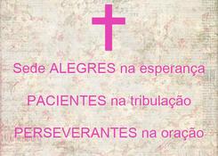 Poster:  Sede ALEGRES na esperança PACIENTES na tribulação PERSEVERANTES na oração