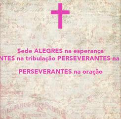 Poster: Sede ALEGRES na esperança PACIENTES na tribulação PERSEVERANTES na oração PERSEVERANTES na oração