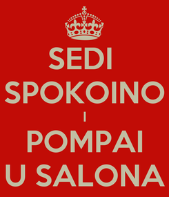 Poster: SEDI  SPOKOINO I POMPAI U SALONA